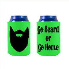 Check out this item in my Etsy shop https://www.etsy.com/listing/267112037/go-beard-or-go-home-can-coozies-beard