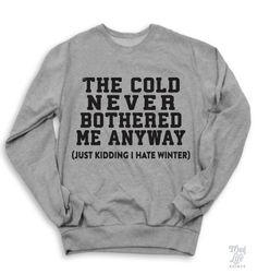 JK, I hate winter. I totally need this sweatshirt!
