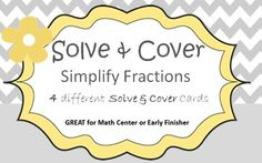 Simplify Fraction Math Center.  4 different Solve and Cover Cards.  Great game with easy set up and even easier to assess student understanding.