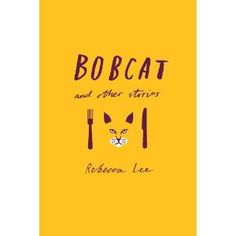 Bobcat and Other Stories by Rebecca Lee Almost forgot to add this one! Great collection of short stories, my favs were bobcat and Min. Good Books, Books To Read, Michael Chabon, Jeanette Winterson, Best Book Covers, Margaret Atwood, Penguin Random House, Page Turner, Human Emotions