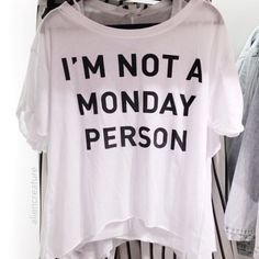 I'm not a Monday Person