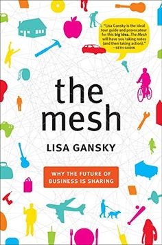 Buy The Mesh: Why the Future of Business Is Sharing by Lisa Gansky and Read this Book on Kobo's Free Apps. Discover Kobo's Vast Collection of Ebooks and Audiobooks Today - Over 4 Million Titles! Big Magic Elizabeth Gilbert, How Children Succeed, Nonviolent Communication, Peer To Peer Lending, Find Your Why, Join A Gym, Sharing Economy, Consumerism, Goods And Services