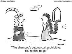 The shampoo's getting cost prohibitive. You're free to go.