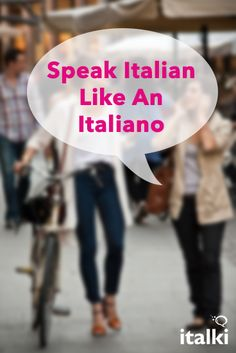 Speak Italian Like An Italiano - As you may already know, an idiomatic…