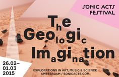 Sonic Acts Festival 2015 - The Geologic Imagination - Amsterdam (NL)
