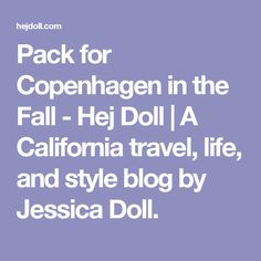 Pack for Copenhagen in the Fall - Hej Doll | A California travel, life, and style blog by Jessica Doll.