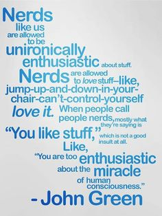 John Green makes everyone who speaks the English language look bad. God Bless Nerds and God Bless John Green