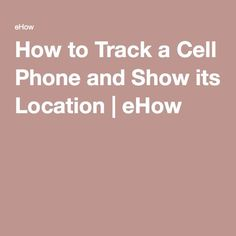 How to Track a Cell Phone and Show its Location | eHow
