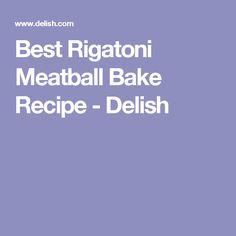 Best Rigatoni Meatball Bake Recipe - Delish