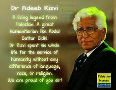 Dr Adeeb Rizvi A living legend from #Pakistan. A great #humanitarian like Abdul Sattar #Eidhi. Dr #AdeebRizvi spent his whole life for the service of #humanity without any difference of language race or religion. We are proud of you sir!