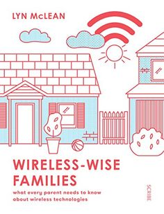 Wireless-Wise Families: What Every Parent Needs To Know About Wireless Technologies PDF