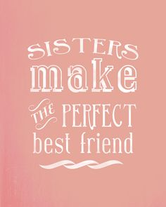 """sisters make the perfect best friend""   always love each other"