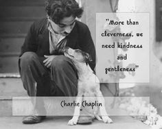 """""""More than cleverness, we need kindness and gentleness"""" ♡ Charlie Chaplin"""