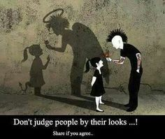 Inspirational Quotes For Life: Don't judge people by their looks . Dont Judge People, Nice People, Evil People, Arte Obscura, Art Anime, Arte Horror, Wow Art, Faith In Humanity, Don't Judge