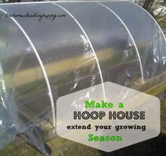 make a hoop house to extend your gardening season