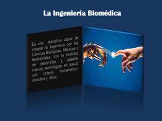 La Ingeniería Biomédica<br />Es una  disciplina capaz de integrar la Ingeniería con las Ciencias Biológicas, Médicas y Amb...