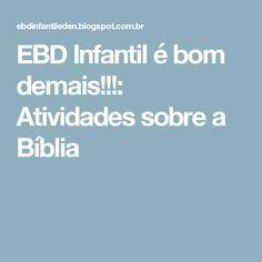 EBD Infantil é bom demais!!!: Atividades sobre a Bíblia