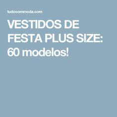 VESTIDOS DE FESTA PLUS SIZE: 60 modelos!
