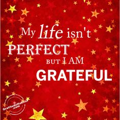 My life isn't perfect but I am grateful