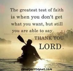 The greatest test of #faith is when you don't get what you want, but still you are able to say #thank you #Lord