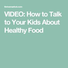 VIDEO: How to Talk to Your Kids About Healthy Food