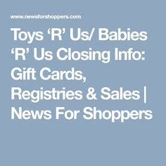 Toys 'R' Us/ Babies 'R' Us Closing Info: Gift Cards, Registries & Sales   News For Shoppers