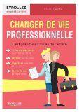 Changer de vie professionnelle - C'est possible en milieu de carrière | Garolla, Mireill
