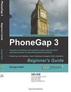 Phonegap 3 Beginner's Guide: Giorgio Natili:. Pack, 2013
