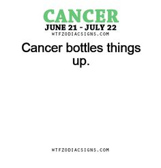 Cancer Zodiac Sign bottles things up.