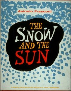 The Snow and the Sun /La Nieve y el Sol, translated by Antonio Frasconi (New York: Harcourt, Brace & World, [1961])  Artist:  Antonio Frasconi