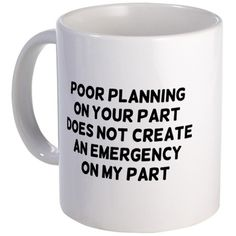 Shop Poor Planning 11 oz Ceramic Mug designed by LabelMeHappy. Work Quotes, Great Quotes, Quotes To Live By, Life Quotes, Funny Coffee Cups, Funny Mugs, Coffee Mugs, Quotable Quotes, Funny Quotes