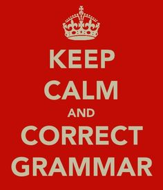 Keep Calm and Correct Grammar
