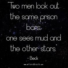 Two men look out the same prison bars, one sees mud and the other stars - Beck #stars #starquote #freedom