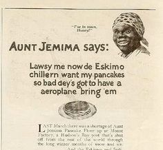 Aunt Jemina ad- yup, they really used to do stuff like this...