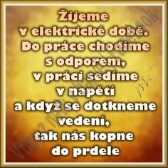 Žijeme v elektrické době Jokes Quotes, Memes, Phone Jokes, Adult Humor, Quotations, Psychology, Haha, Funny Pictures, Inspirational Quotes