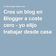Crea un blog en Blogger a coste cero - yo elijo trabajar desde casa
