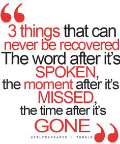 3 things that can never be recovered...