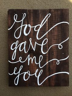 "Rustic sign made of reclaimed wood. Stained and hand painted by brush with  ""God gave me you"". Hanging hardware comes installed.  Dimensions:  1. Approx. 5.5"" x 8""  2. Approx. 11"" x 13"""