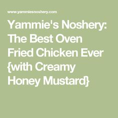 Yammie's Noshery: The Best Oven Fried Chicken Ever {with Creamy Honey Mustard}