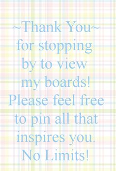 ~Thank You~ for stopping by to view my boards! Please feel free to pin all that inspires you. No Limits!