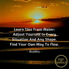 World Water Day Learn This From Water: Adjust Yourself In Every Situation And Any Shape. Find Your Own Way To Flow. Water Quotes, World Water Day, Buddha Quote, Bohemian Interior, Yoga Meditation, Flow, Mandala, Finding Yourself, Shape