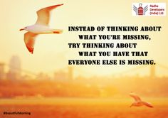 Instead of thinking about what you're missing, try thinking about what you have that everyone else is missing. #BeautifulMorning #RadheDevelopers