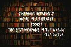"""The best weapons in the world!"""" - Doctor Who, 'Silence in the Library' (Tenth Doctor). O, Doctor Who! The Doctor, Doctor Cake, Watch Doctor, Eleventh Doctor, I Love Books, Books To Read, My Books, Dr Who, Geeks"""
