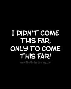 I didn't come this far, only to come this far! - The Mindset Journey