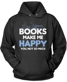Books make me happy. You, not so much! A fun t-shirt for any proud book lover! Order yours today! Premium, Women's Fit & Long Sleeve T-Shirts Made from 100% pre-shrunk cotton jersey. Heathered colors