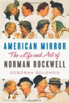 American Mirror: The Life and Art of Norman Rockwell By Deborah Solomon - Norman Rockwell, as much as Walt Disney or Ronald Reagan, provided America with a mirror of its dreams and aspirations. As the star illustrator for The Saturday Evening Post for nearly half a century, Rockwell portrayed a fantasy of civic togetherness, of American decency and good cheer. Or, as Deborah Solomon writes in her authoritative new biography, he painted a history of the American people that had never…
