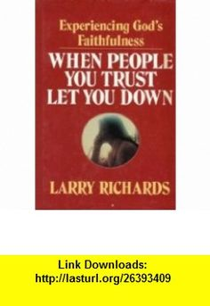 When People You Trust Let You Down Experiencing Gods Faithfulness (9780849905292) Larry Richards , ISBN-10: 084990529X  , ISBN-13: 978-0849905292 ,  , tutorials , pdf , ebook , torrent , downloads , rapidshare , filesonic , hotfile , megaupload , fileserve