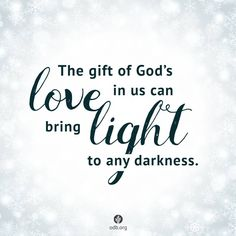 The gift of God's love in us can bring light to any darkness. https://www.facebook.com/ourdailybread/photos/10154558706505673