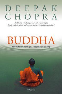 Deepak Chopra: Buddha - Egy fiatalember útja a megvilágosodásig Thich Nhat Hanh, Deepak Chopra, Book Recommendations, Feel Better, Rage, Buddha, How Are You Feeling, Feelings, Reading