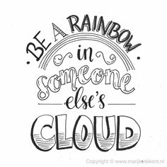 'Be a rainbow in someone else's cloud'